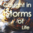 Caught in the Storms of Life Graphic